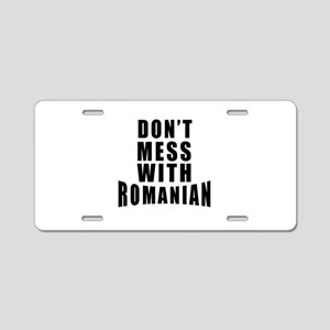 Don't Mess With Romania Aluminum License Plate